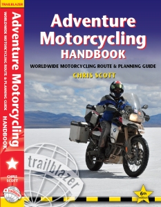 Chris Scott's Adventure Motorcycling Handbook, published October 2012